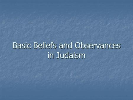 Basic Beliefs and Observances in Judaism. Mitzvot Jewish observance is structured around doing mitzvot – commandments Jewish observance is structured.