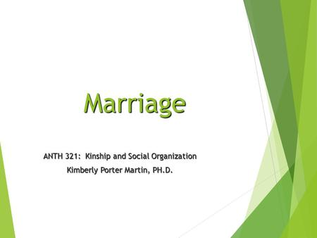 Marriage ANTH 321: Kinship and Social Organization Kimberly Porter Martin, PH.D.