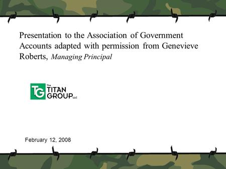 Presentation to the Association of Government Accounts adapted with permission from Genevieve Roberts, Managing Principal February 12, 2008.
