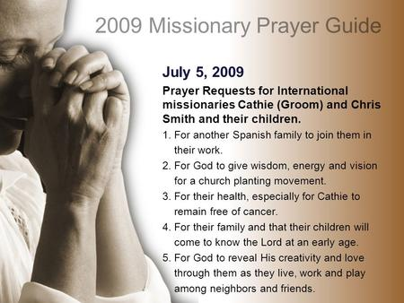 July 5, 2009 Prayer Requests for International missionaries Cathie (Groom) and Chris Smith and their children. 1. For another Spanish family to join them.