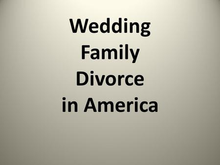 Wedding Family Divorce in America. Wedding There are many traditions and customs for weddings in the United States, most of which are based on a wide.