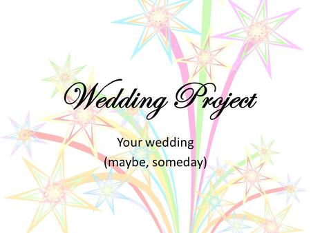 Wedding Project Your wedding (maybe, someday). Project description A client comes in to your floral shop to ask about a wedding they want to hire you.