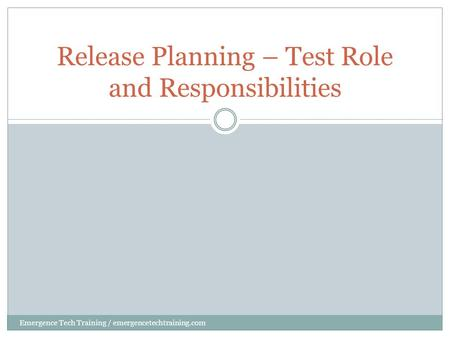 Release Planning – Test Role and Responsibilities Emergence Tech Training / emergencetechtraining.com.