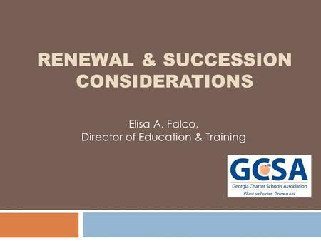 RENEWAL & SUCCESSION CONSIDERATIONS Elisa A. Falco, Director of Education & Training.