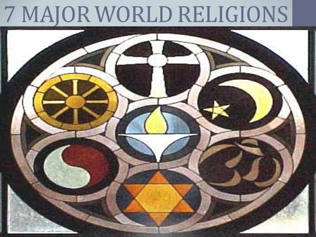 7 MAJOR WORLD RELIGIONS.