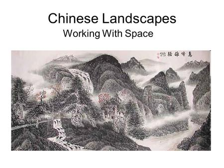 Chinese Landscapes Working With Space. Chinese Painting Has a long and rich history Format –Hand scrolls –Hanging scrolls –Fans Experiment with negative.