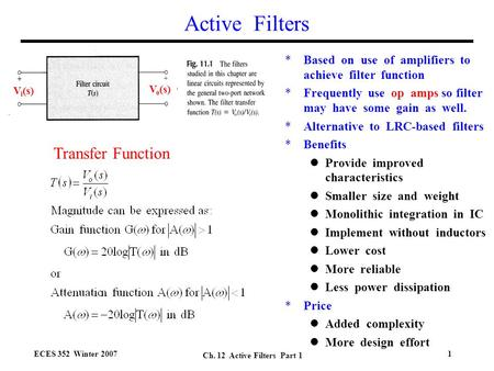 ECES 352 Winter 2007 Ch. 12 Active Filters Part 1 1 Active Filters *Based on use of amplifiers to achieve filter function *Frequently use op amps so filter.