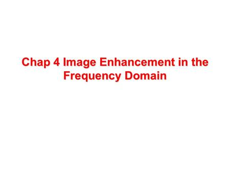 Chap 4 Image Enhancement in the Frequency Domain.