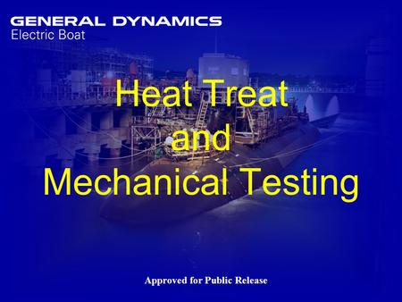 1 Heat Treat and Mechanical Testing Approved for Public Release.