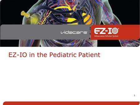 1 EZ-IO in the Pediatric Patient. This presentation is only for Pediatric specific IO site location and placement. For complete IO insertion education,