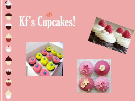 Kf's Cupcakes!. Executive summary KF's Cupcakes will thrive in the city of Georgetown because it's in the middle of downtown where many people stroll.