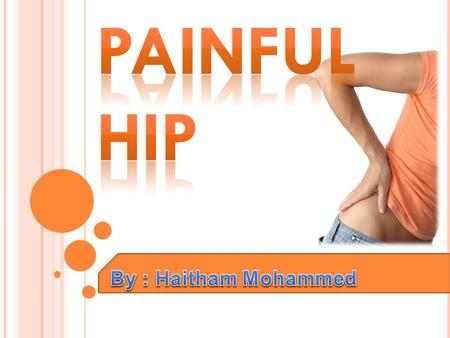 Painful Hip By : Haitham Mohammed.