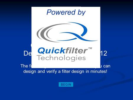 Quickfilter Pro Software Demonstration for QF1D512 The following slides will illustrate how you can design and verify a filter design in minutes! BEGIN.