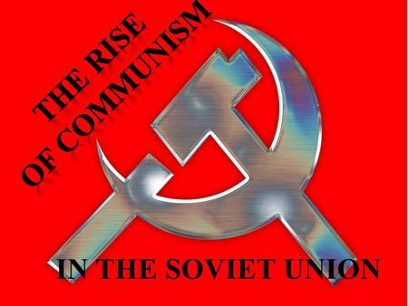 IN THE SOVIET UNION. Karl Marx Marx said one day there would be a revolution that would overthrow the ruling class and set up a system he called communism.