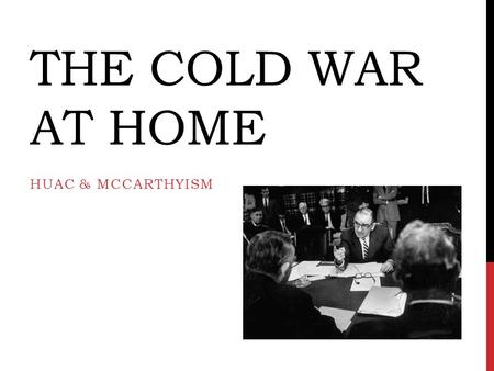 THE COLD WAR AT HOME HUAC & MCCARTHYISM. THE COLD WAR  A period of tension between Communist and Anti- Communist nations  Led by the two world superpowers: