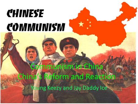 Communism in China China's Reform and Reaction Young Keezy and Jay Daddy Ice.