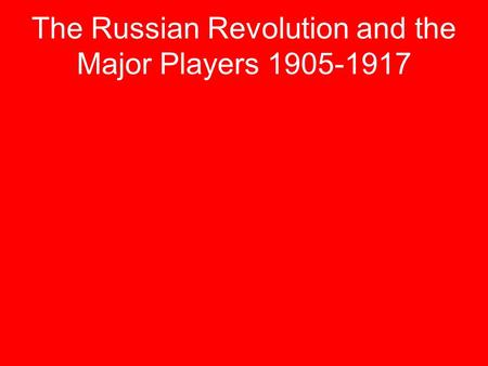 The Russian Revolution and the Major Players