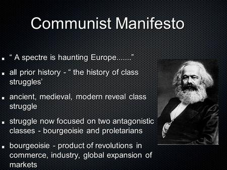 "Communist Manifesto Communist Manifesto "" A spectre is haunting Europe......."" all prior history - "" the history of class struggles' ancient, medieval,"