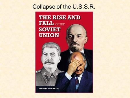 Collapse of the U.S.S.R.. 1929–1953 Joseph Stalin leads Soviet Communist Party and is dictator of the Soviet Union (USSR)—a union of Communist republics.