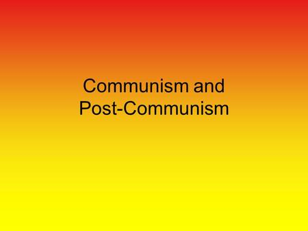 Communism and Post-Communism. Communism Set of ideas that view political, social, and economic institutions in a fundamentally different manner that most.