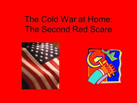 The Cold War at Home: The Second Red Scare. 1949: Anxiety over Communism 3/49: Soviet Union detonated an atomic bomb China: had been locked in a civil.
