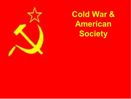 CH 21.3 Cold War & American Society. Why be scared of the Communist? They want to take away –Your freedoms.
