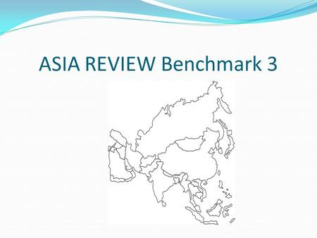 ASIA REVIEW Benchmark 3. What country has the largest democracy in the world? INDIA.