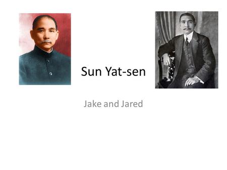 Sun Yat-sen Jake and Jared. Sun Yat-sen Born 12 th November 1866. Educated in Hawaii. Chinese revolutionary, first president and founding father of the.