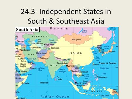 24.3- Independent States in South & Southeast Asia