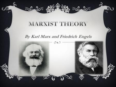 By Karl Marx and Friedrich Engels. MARXISM  Represents an economic and socio-political movement that contains within it a political ideology for how.