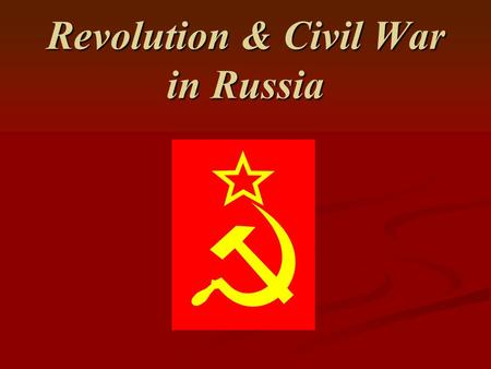 Revolution & Civil War in Russia. I.The March Revolution brings an end to Tsarism 1917 In 1914, Russia was slow to industrialize. The Tsar and nobles.