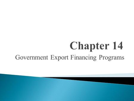 Government Export Financing Programs.  Ex-Im Bank is an independent agency of the U.S. government.  The overall purpose of which is to: -Aid in financing.