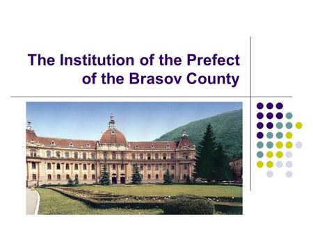 The Institution of the Prefect of the Brasov County.