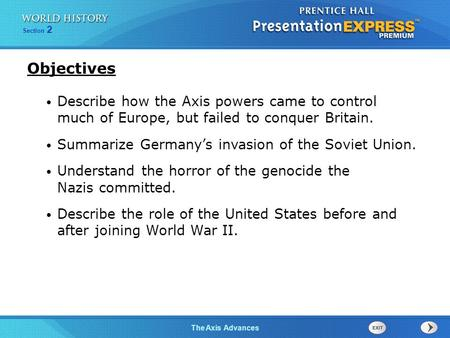 Objectives Describe how the Axis powers came to control much of Europe, but failed to conquer Britain. Summarize Germany's invasion of the Soviet Union.