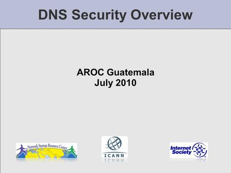 DNS Security Overview AROC Guatemala July 2010. What's the Problem? Until July of 2008 the majority of authoritative DNS servers worldwide were completely.