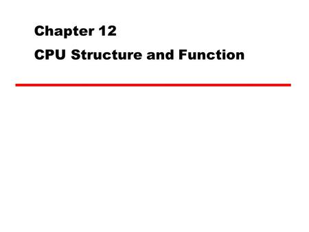 Chapter 12 CPU Structure and Function. CPU Sequence Fetch instructions Interpret instructions Fetch data Process data Write data.