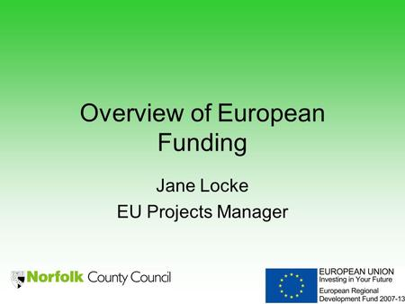 Overview of European Funding Jane Locke EU Projects Manager.