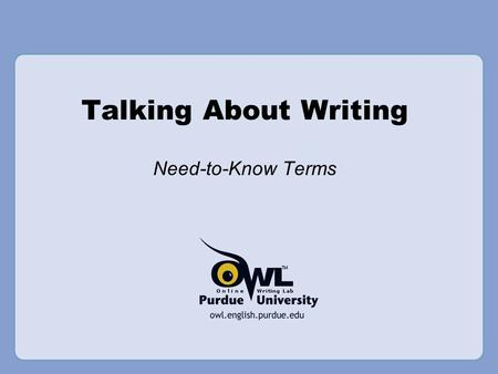 Talking About Writing Need-to-Know Terms. Talking About Writing Writing, as a discipline, has its own terminology and jargon which includes the following: