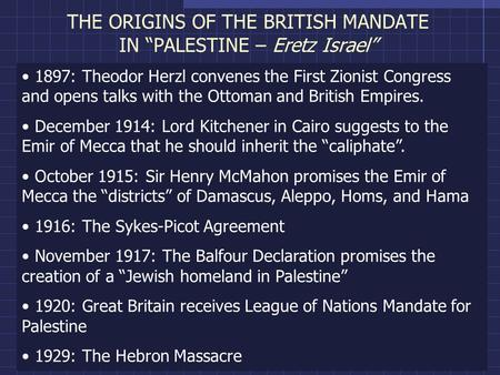 "THE ORIGINS OF THE BRITISH MANDATE IN ""PALESTINE – Eretz Israel"" 1897: Theodor Herzl convenes the First Zionist Congress and opens talks with the Ottoman."