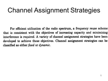 1 Channel Assignment Strategies. 2 3 4 Handoff (Handover) Process Handoff: Changing physical radio channels of network connections involved in a call,
