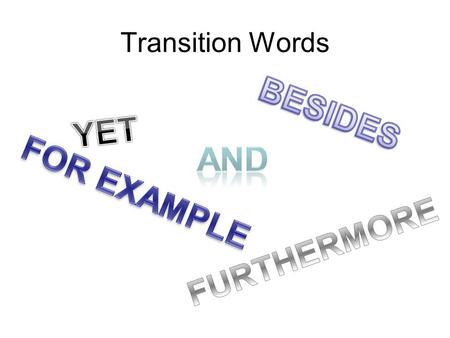 Transition Words. Transitions Transitions help link paragraphs together and work to create sentence to sentence harmony in paragraphs. Skillful transitions.