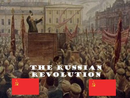 The Russian Revolution. Seeds of Revolution Russia in WWI… –The Russian Army was unprepared for World War I. Poor leadership Poor industry –Not enough.