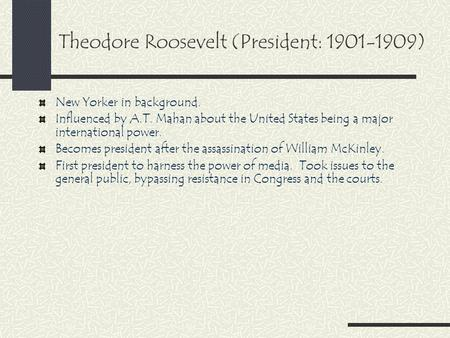 Theodore Roosevelt (President: 1901-1909) New Yorker in background. Influenced by A.T. Mahan about the United States being a major international power.