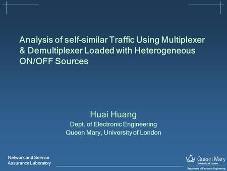 Network and Service Assurance Laboratory Analysis of self-similar Traffic Using Multiplexer & Demultiplexer Loaded with Heterogeneous ON/OFF Sources Huai.