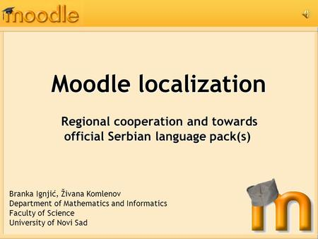 Moodle localization Regional cooperation and towards official Serbian language pack(s) Regional cooperation and towards official Serbian language pack(s)