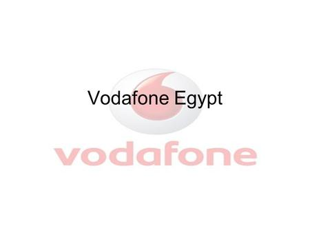 Vodafone Egypt. Basic Information Name: Vodafone Egypt Business structure: Partnership Industry sector: Telecommunications Service Source of finance: