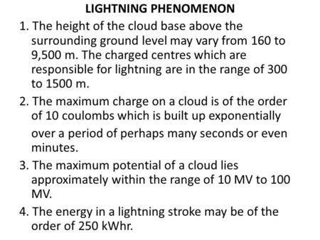 LIGHTNING PHENOMENON 1. The height of the cloud base above the surrounding ground level may vary from 160 to 9,500 m. The charged centres which are responsible.