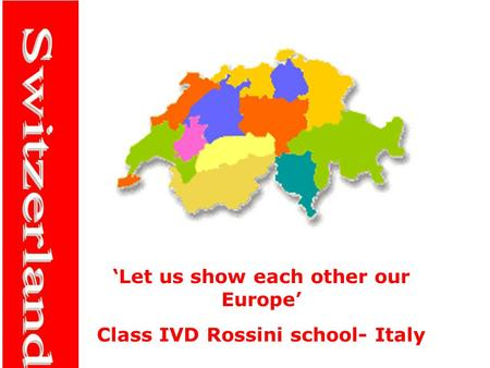 'Let us show each other our Europe' Class IVD Rossini school- Italy.