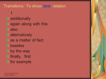 Level 4 English Dept. Aladdin Halwani 1 Transitions: To show 'and' relation 1 additionally again along with this also alternatively as a matter of fact.