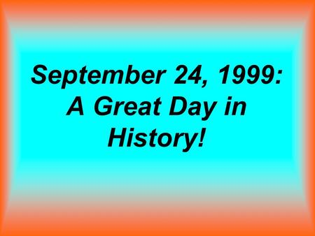 "September 24, 1999: A Great Day in History!. Personal Statistics My name is Holden McConnell, meaning ""Deep Valley"", and I am in sixth grade. My birthday."